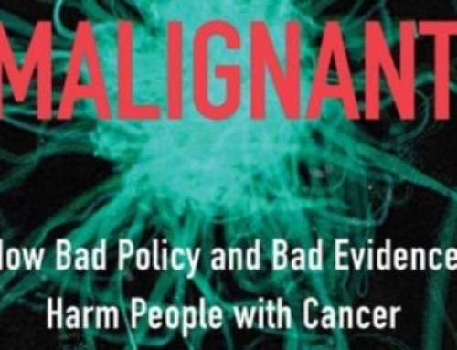 Malignant – How Bad Policy and Bad Evidence Harm People with Cancer